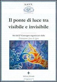 Il Ponte di Luce Tra Visibile e Invisibile (eBook)
