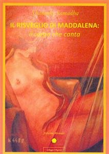 Il Risveglio di Maddalena: il Corpo che Canta (eBook)