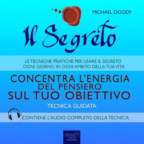 Il Segreto - Concentra l'Energia del Pensiero Sul Tuo Obiettivo (AudioLibro Mp3)