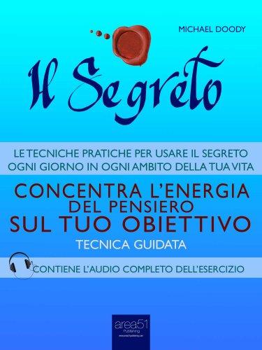 Il Segreto - Concentra l'Energia del Pensiero Sul Tuo Obiettivo (eBook)