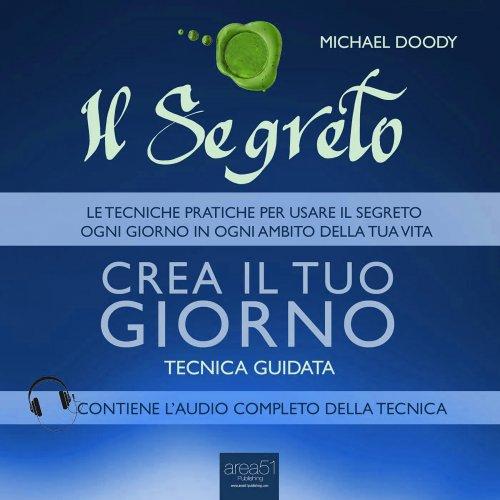 Il Segreto - Crea il tuo Giorno (Audiolibro Mp3)