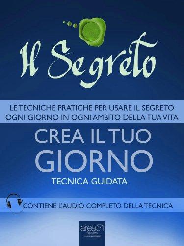 Il Segreto - Crea il Tuo Giorno (eBook)