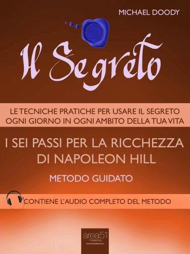 Il Segreto: I Sei Passi per la Ricchezza di Napoleon Hill (eBook)