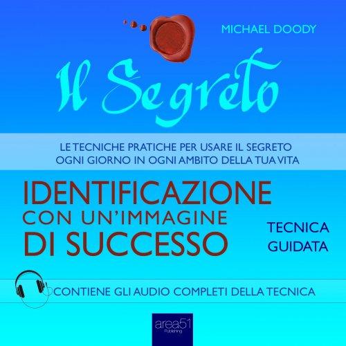 Il Segreto - Identificazione con un'Immagine di Successo (AudioLibro Mp3)