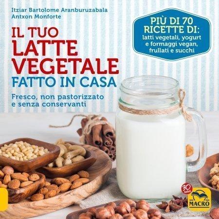 Il Tuo Latte Vegetale Fatto in Casa (eBook)