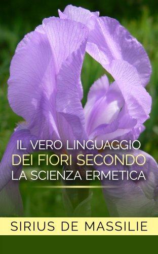 Il Vero Linguaggio dei Fiori Secondo la Scienza Ermetica (eBook)