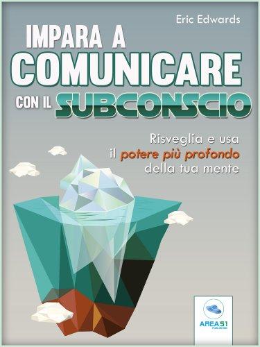 Impara a Comunicare con il Subconscio (eBook)