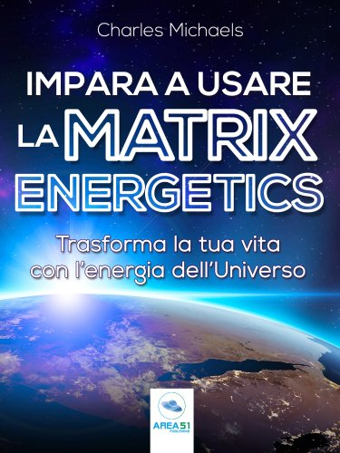 Impara a usare la Matrix Energetics (eBook)