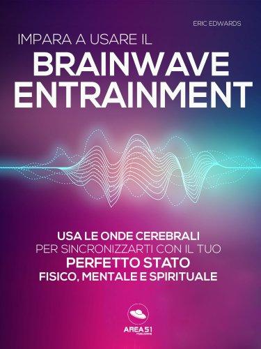 Impara a Usare il Brainwave Entrainment (eBook)
