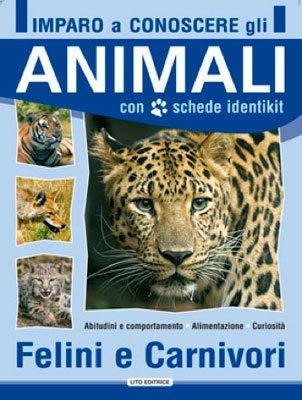 Imparo a Conoscere gli Animali - Felini e Carnivori