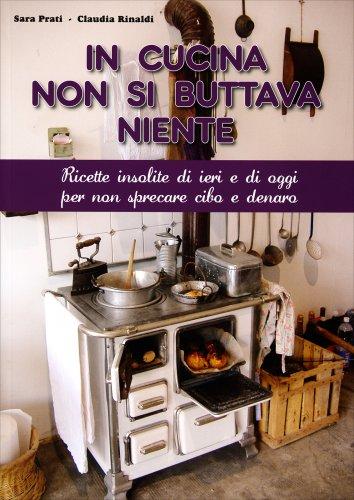 In Cucina Non si Buttava Niente
