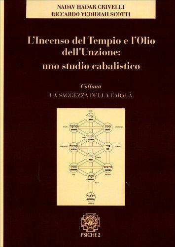 L'Incenso del Tempio e l'Olio dell'Unzione: uno Studio Cabalistico