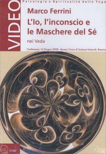 L'Io, l'Inconscio e le Maschere del Sé nei Veda - Conferenza in DVD