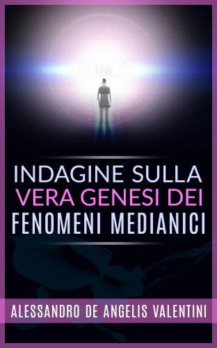 Indagine sulla Vera Genesi dei Fenomeni Medianici (eBook)