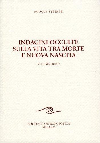 Indagini Occulte sulla Vita tra Morte e Nuova Nascita - Volume 1