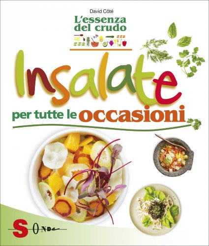 Insalate per Tutte le Occasioni - L'Essenza del Crudo