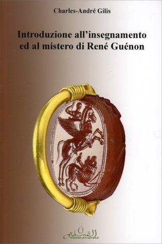 Introduzione all'Insegnamento ed al Mistero di René Guénon