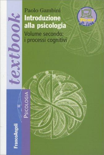 Introduzione alla Psicologia -  Vol. 2: I Processi Cognitivi