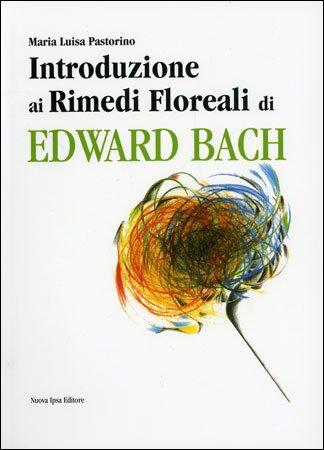 Introduzione ai rimedi floreali di Edward Bach