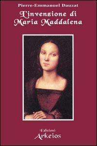 L'Invenzione di Maria Maddalena