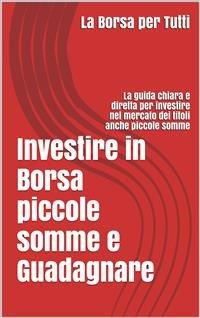 Investire in Borsa Piccole Somme e Guadagnare (eBook)