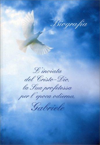 Biografia - L'Inviata del Cristo-Dio, la Sua Profetessa per l'Epoca Odierna, Gabriele - Con 2 CD Inclusi