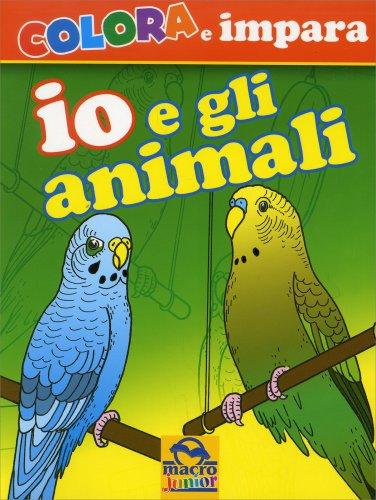 Io e gli Animali - Colora e Impara