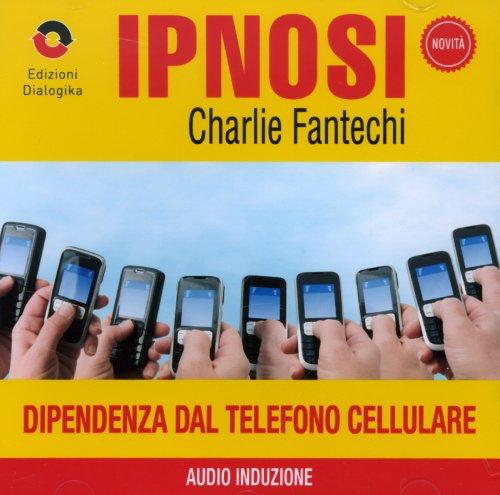 Dipendenza dal Telefono Cellulare (Ipnosi Vol.11) - CD Audio