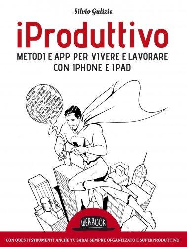 iProduttivo: Metodi e App per Vivere e Lavorare con iPhone e iPad (eBook)