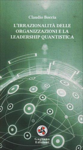 L'Irrazionalità delle Organizzazioni e la Leadership Quantistica