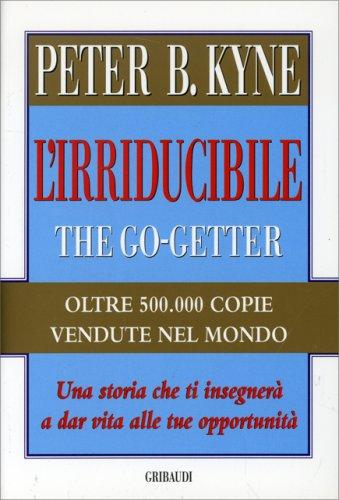 L'Irriducibile - Una storia che ti insegnerà a dar vita alle tue opportunità