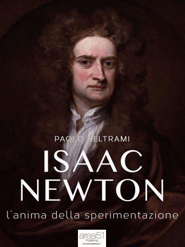 Isaac Newton: L'Anima della Sperimentazione (eBook)