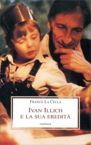 Ivan Illich e la Sua Eredità