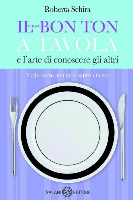Il nuovo bon ton a tavola e l 39 arte di conoscere gli altri - Le regole del bon ton a tavola ...