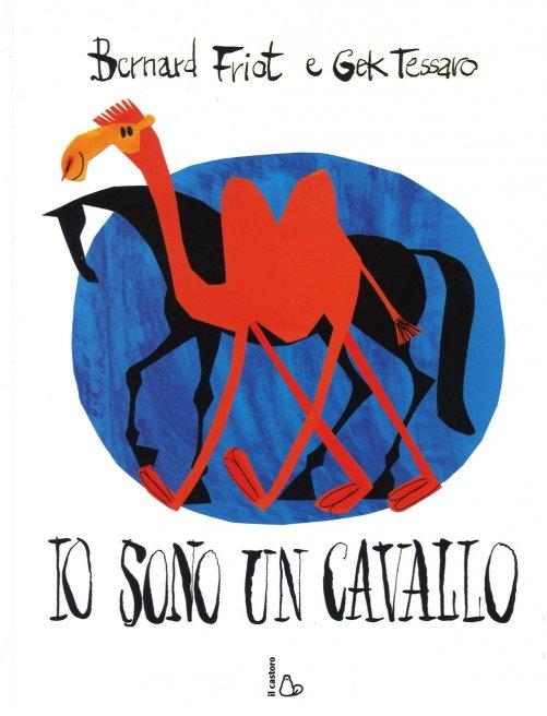 Io Sono un Cavallo - Bernard Friot e Gek Tessaro - Libro c16c46f4489e