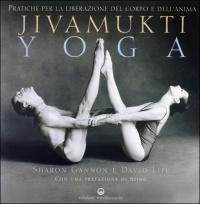JIVAMUKTI YOGA Pratiche per la liberazione del corpo e dell'anima. Con una prefazione di Sting di Sharon Gannon, David Life