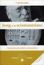 JUNG E LO SCIAMANESIMO L'anima fra psicanalisi e sciamani di C. Michael Smith