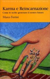 KARMA E REINCARNAZIONE Come le scelte generano il nostro futuro di Marco Ferrini