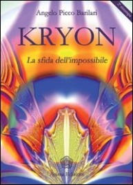 KRYON LA SFIDA DELL'IMPOSSIBILE di Angelo Picco Barilari