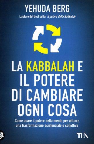 La Kabbalah e il Potere di Cambiare ogni Cosa