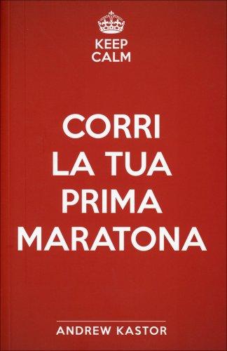 Keep Calm: Corri la tua Prima Maratona