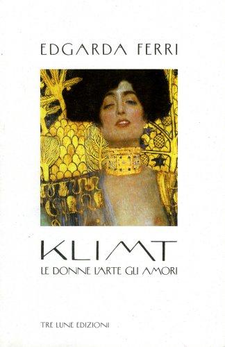 Klimt - Le Donne, l'arte, gli Amori