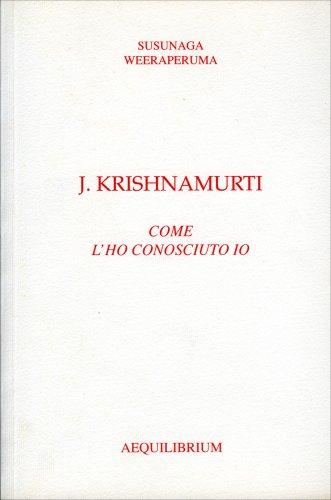 J. Krishnamurti Come l'Ho Conosciuto Io