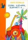 Tante Storie di Leoni, Giraffe, Elefanti e...