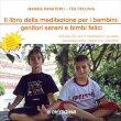 Il Libro della Meditazione per Bambini: Genitori Sereni e Bimbi Felici - Con CD Allegato