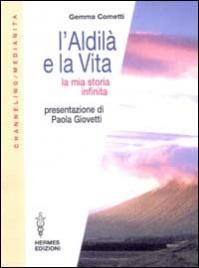 L'ALDILà E LA VITA La mia storia infinita di Gemma Concetti