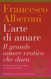 L'ARTE DI AMARE Il grande amore erotico che dura di Francesco Alberoni