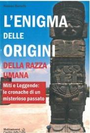 L'ENIGMA DELLE ORIGINI DELLA RAZZA UMANA (EBOOK) Miti e leggende: le cronache di un misterioso passato di Simone Barcelli