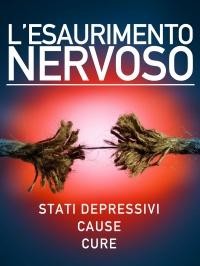 L'ESAURIMENTO NERVOSO (EBOOK) Stati depressivi. Cause. Cure
