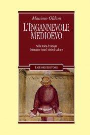 """L'INGANNEVOLE MEDIOEVO (EBOOK) Nella storia d'Europa letterature, """"teatri"""", simboli, culture di Massimo Oldoni"""